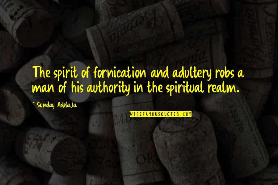 Fornication's Quotes By Sunday Adelaja: The spirit of fornication and adultery robs a
