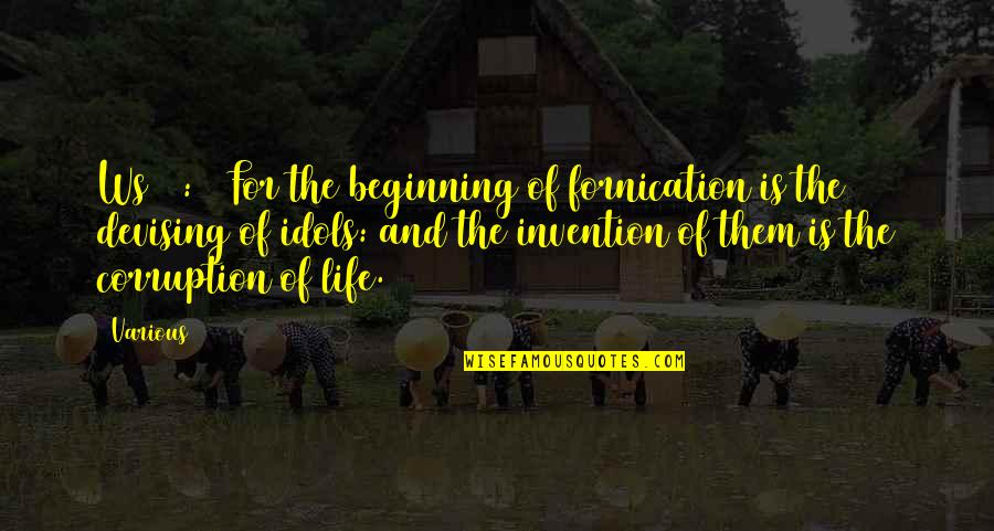 Fornication's Quotes By Various: Ws 14:12 For the beginning of fornication is