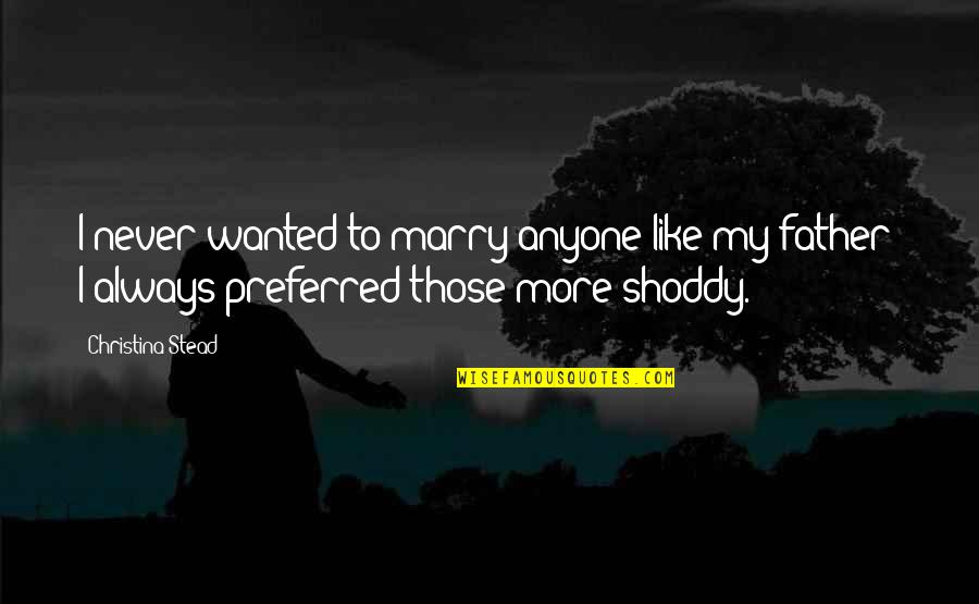 Forough Farrokhzad Quotes By Christina Stead: I never wanted to marry anyone like my