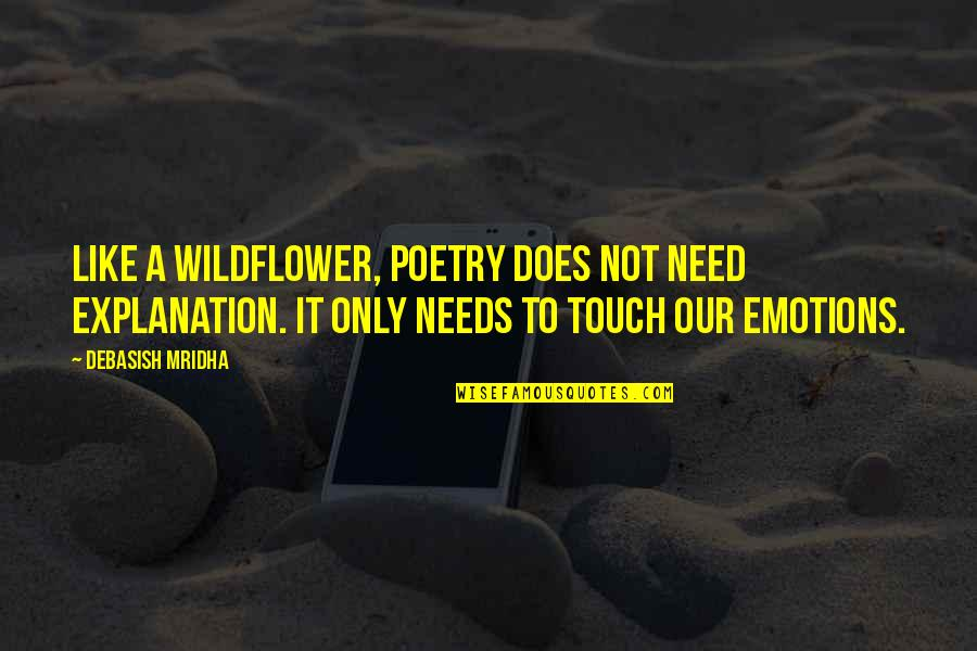 Forough Farrokhzad Quotes By Debasish Mridha: Like a wildflower, poetry does not need explanation.