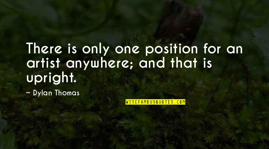 Forough Farrokhzad Quotes By Dylan Thomas: There is only one position for an artist