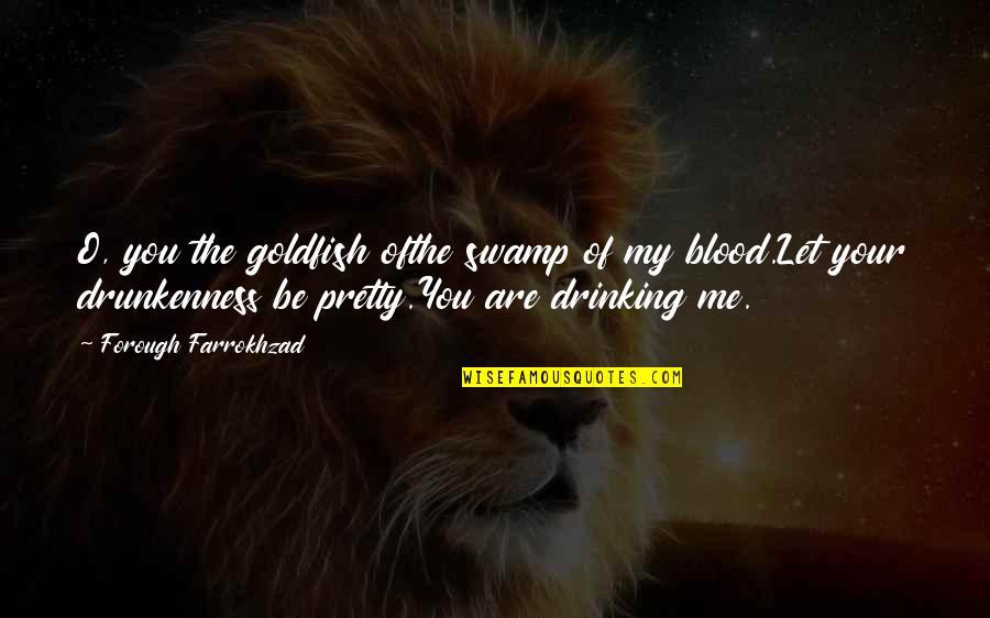 Forough Farrokhzad Quotes By Forough Farrokhzad: O, you the goldfish ofthe swamp of my
