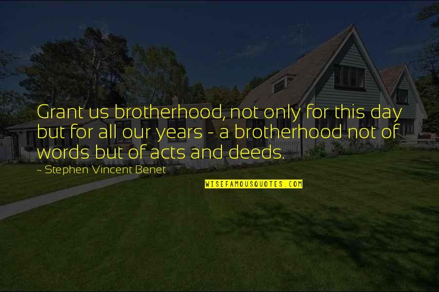 Forough Farrokhzad Quotes By Stephen Vincent Benet: Grant us brotherhood, not only for this day
