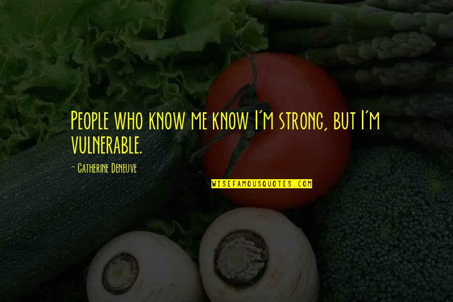 Forrest Gump Box Of Chocolates Quotes By Catherine Deneuve: People who know me know I'm strong, but