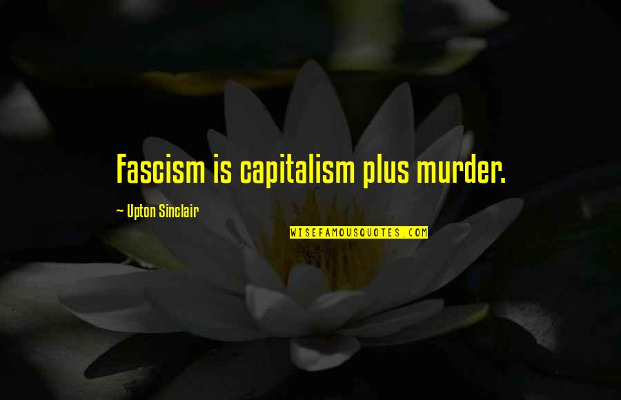 Forrest Gump Coon Quotes By Upton Sinclair: Fascism is capitalism plus murder.