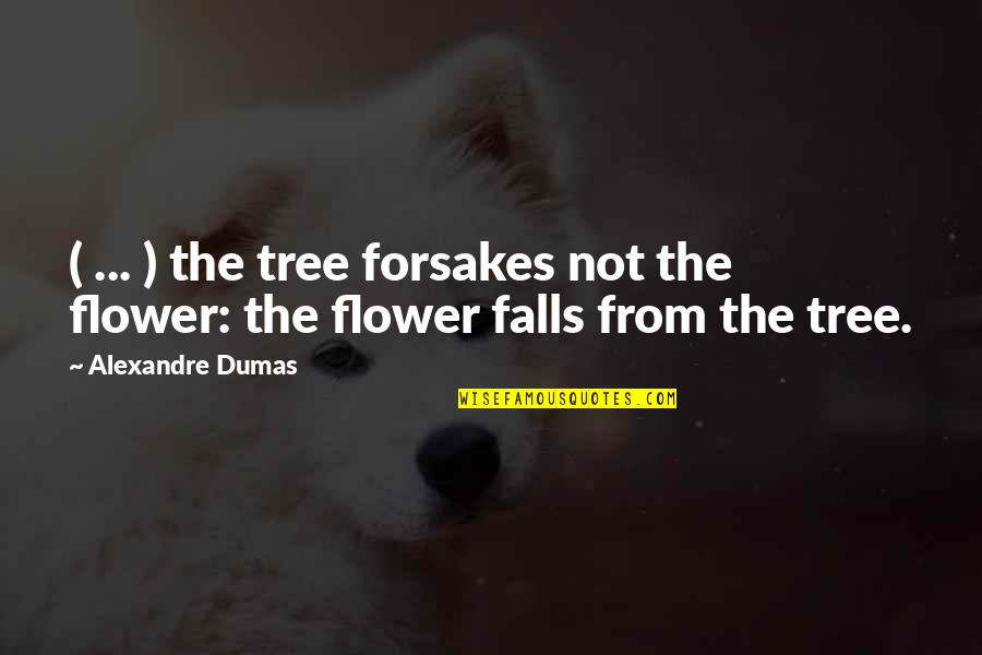 Forsakes Quotes By Alexandre Dumas: ( ... ) the tree forsakes not the