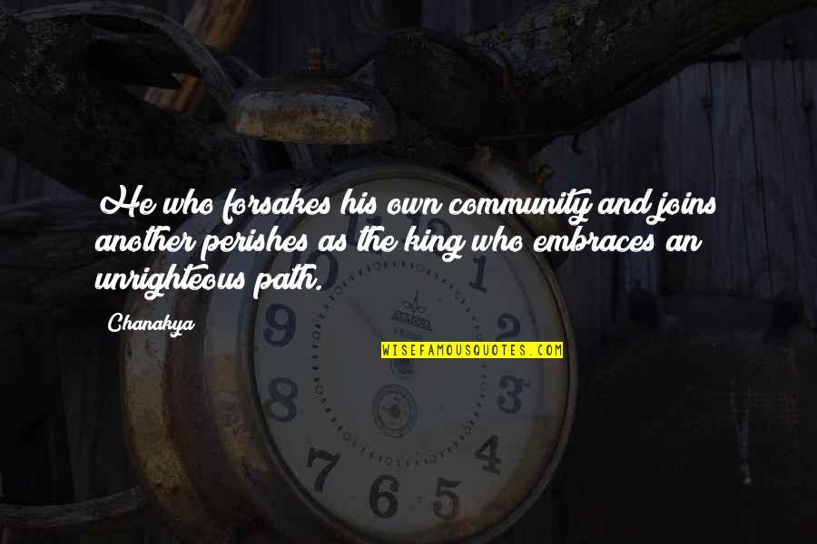 Forsakes Quotes By Chanakya: He who forsakes his own community and joins