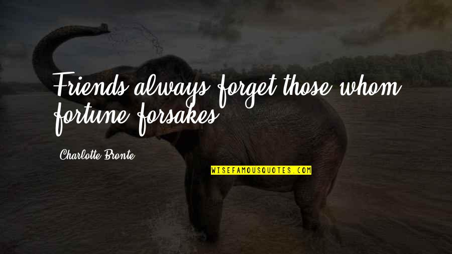 Forsakes Quotes By Charlotte Bronte: Friends always forget those whom fortune forsakes.