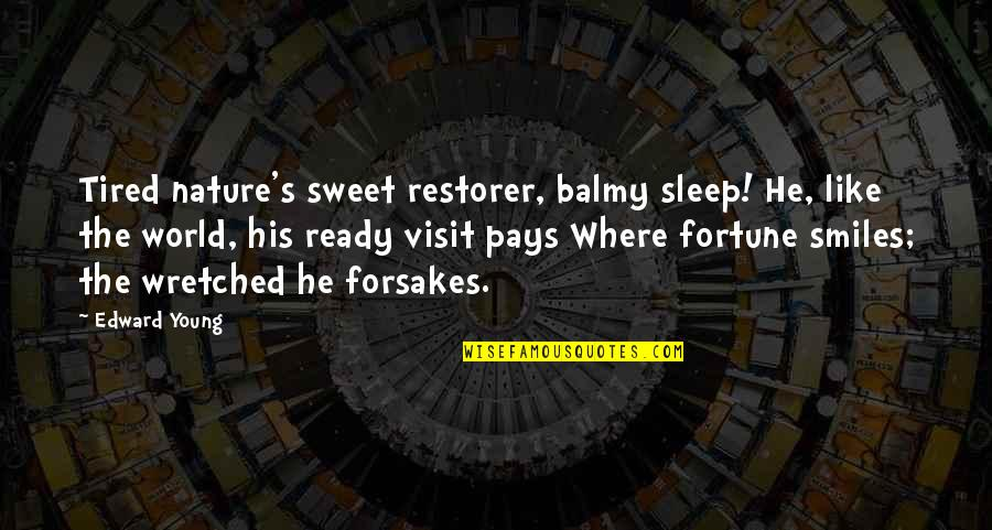 Forsakes Quotes By Edward Young: Tired nature's sweet restorer, balmy sleep! He, like