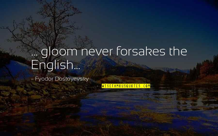 Forsakes Quotes By Fyodor Dostoyevsky: ... gloom never forsakes the English...