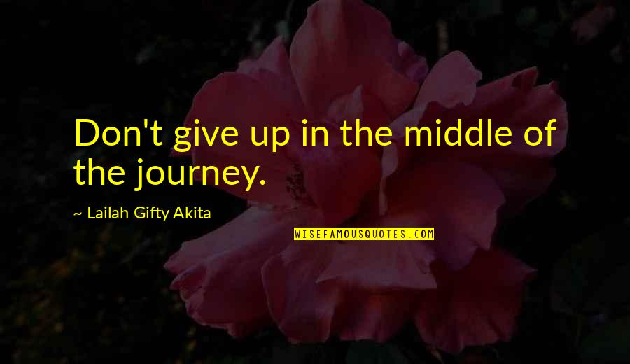 Forsakes Quotes By Lailah Gifty Akita: Don't give up in the middle of the
