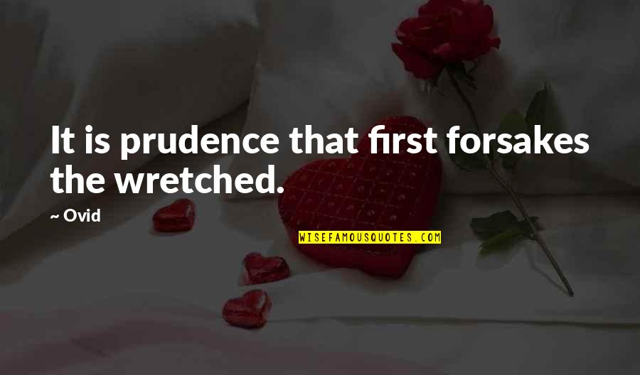 Forsakes Quotes By Ovid: It is prudence that first forsakes the wretched.