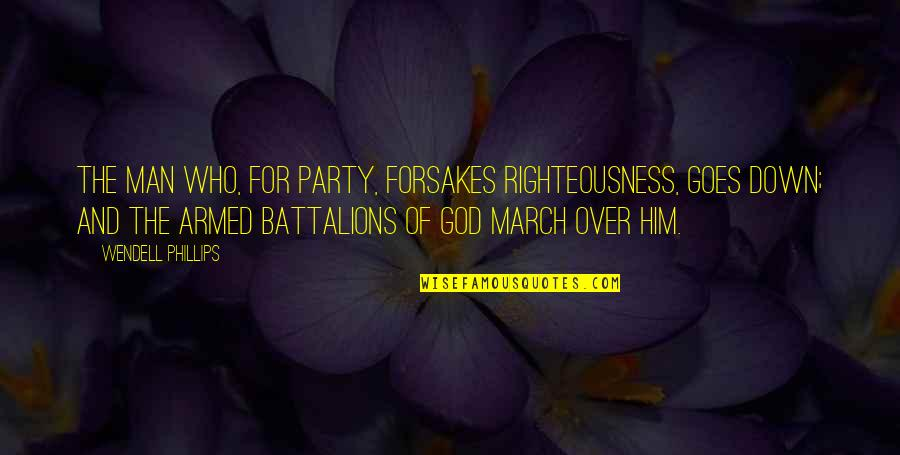 Forsakes Quotes By Wendell Phillips: The man who, for party, forsakes righteousness, goes
