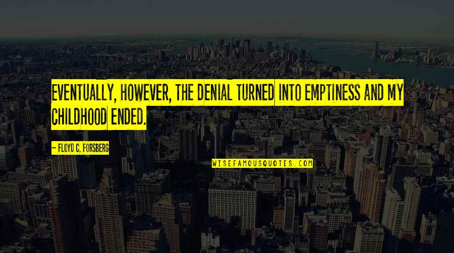 Forsberg Quotes By Floyd C. Forsberg: Eventually, however, the denial turned into emptiness and