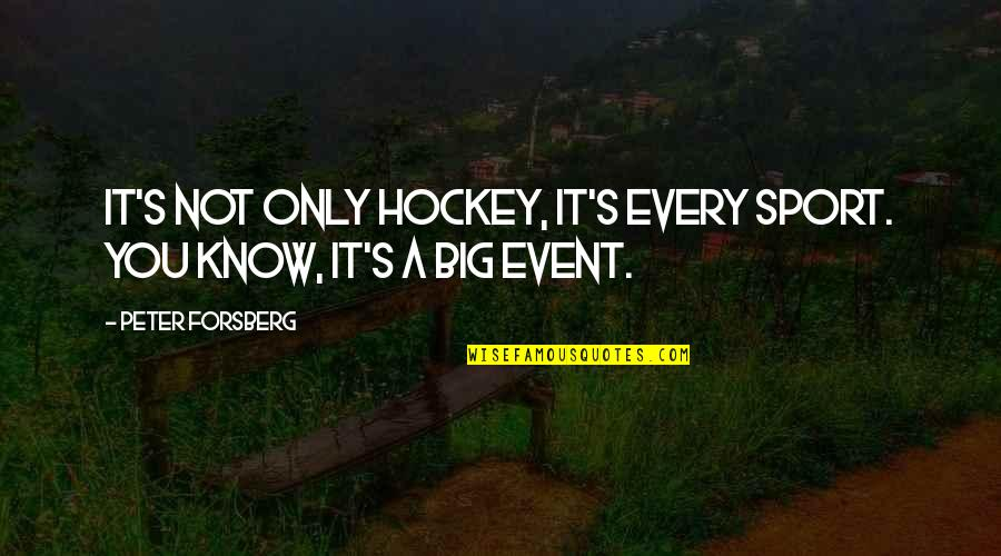 Forsberg Quotes By Peter Forsberg: It's not only hockey, it's every sport. You