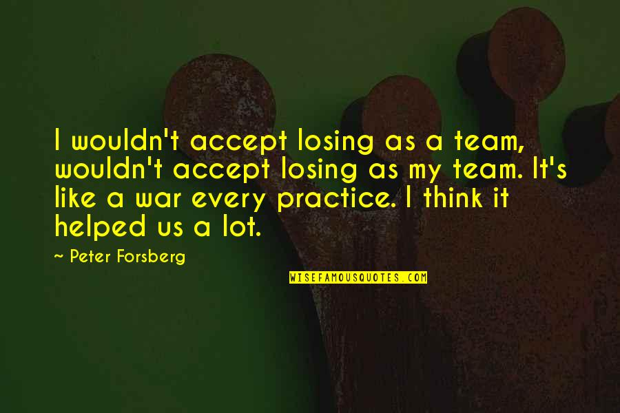 Forsberg Quotes By Peter Forsberg: I wouldn't accept losing as a team, wouldn't