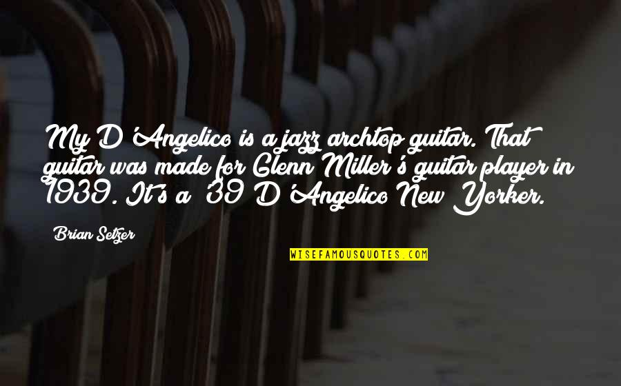 Fortelling Quotes By Brian Setzer: My D'Angelico is a jazz archtop guitar. That