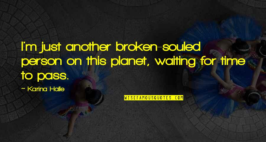 Fortelling Quotes By Karina Halle: I'm just another broken-souled person on this planet,