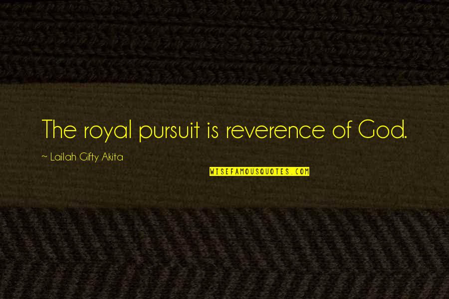 Fortissimo Quotes By Lailah Gifty Akita: The royal pursuit is reverence of God.