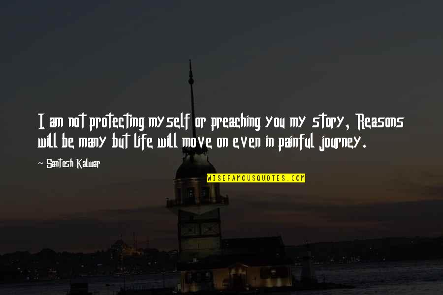 Fortissimo Quotes By Santosh Kalwar: I am not protecting myself or preaching you