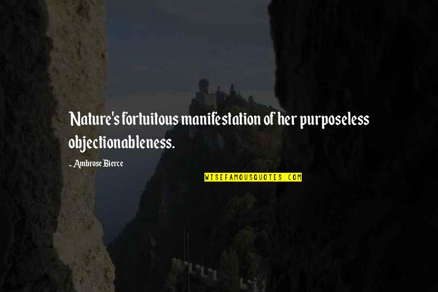 Fortuitous Quotes By Ambrose Bierce: Nature's fortuitous manifestation of her purposeless objectionableness.