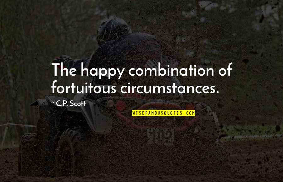 Fortuitous Quotes By C.P. Scott: The happy combination of fortuitous circumstances.