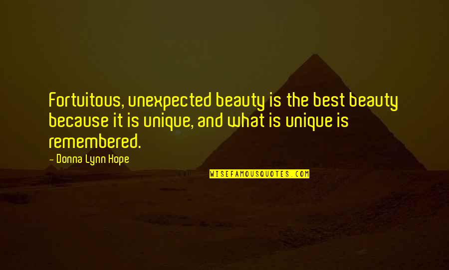 Fortuitous Quotes By Donna Lynn Hope: Fortuitous, unexpected beauty is the best beauty because
