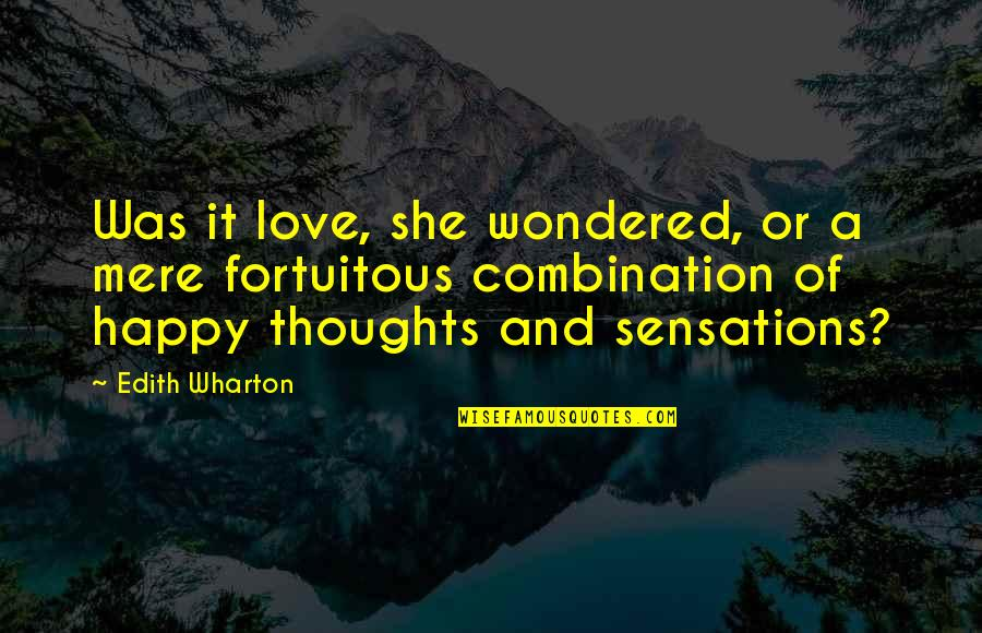 Fortuitous Quotes By Edith Wharton: Was it love, she wondered, or a mere