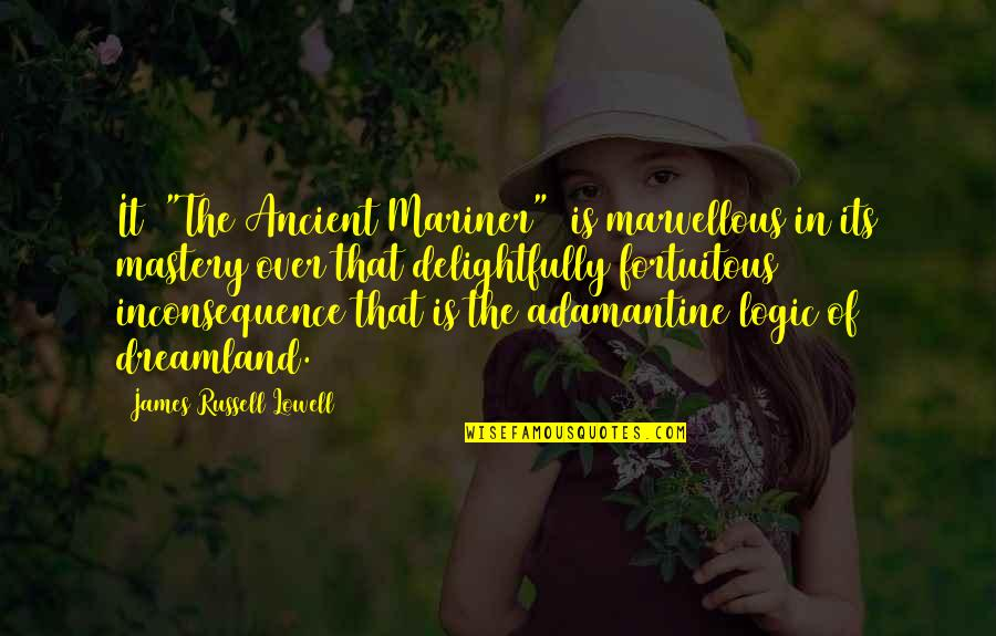 "Fortuitous Quotes By James Russell Lowell: It [""The Ancient Mariner""] is marvellous in its"