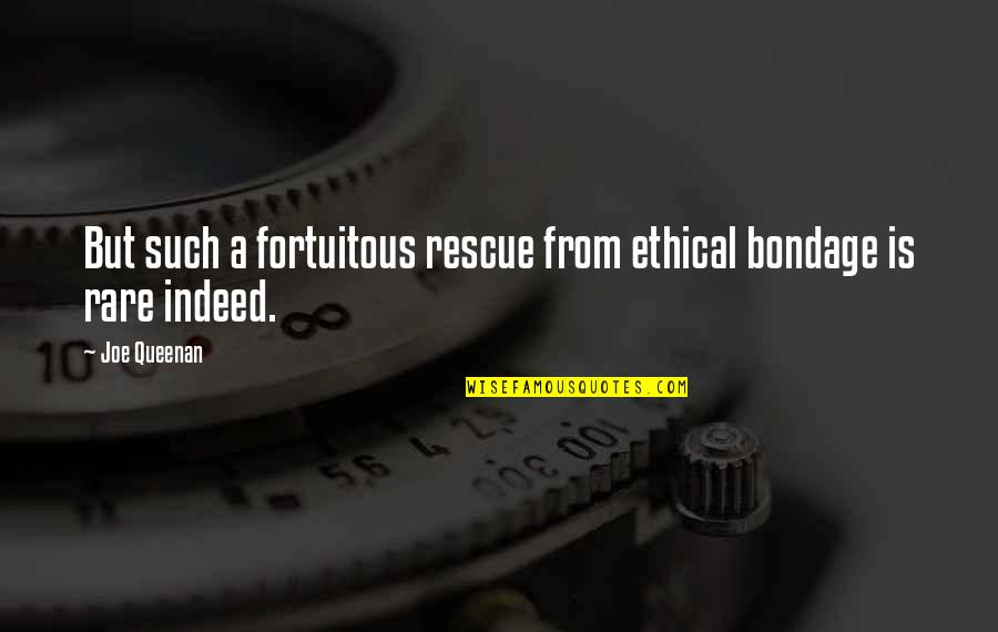 Fortuitous Quotes By Joe Queenan: But such a fortuitous rescue from ethical bondage