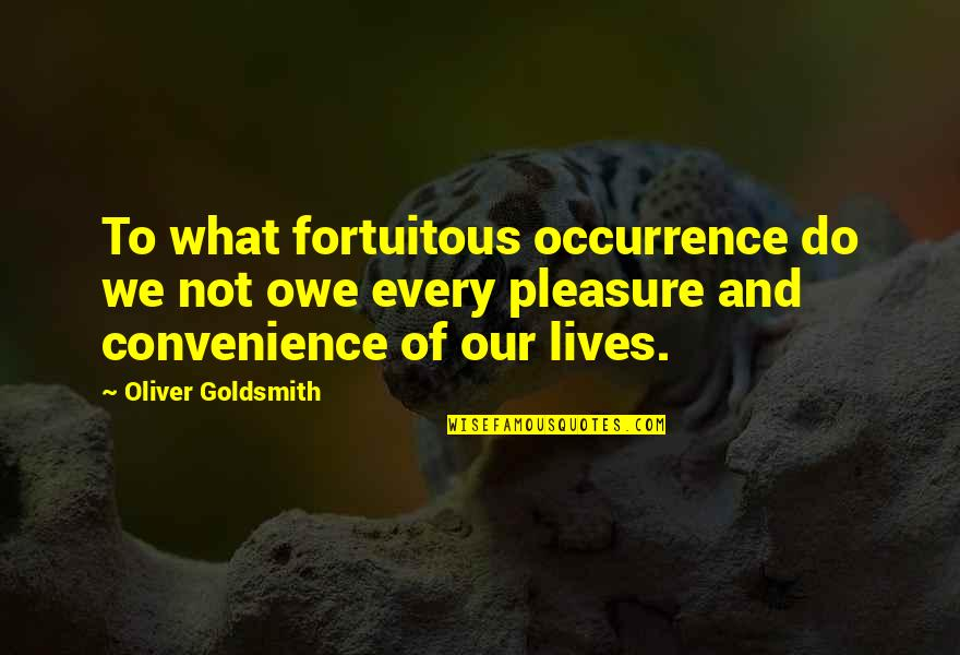 Fortuitous Quotes By Oliver Goldsmith: To what fortuitous occurrence do we not owe