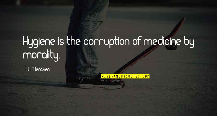 Fortunam Quotes By H.L. Mencken: Hygiene is the corruption of medicine by morality.