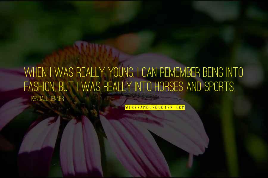 Fortunam Quotes By Kendall Jenner: When I was really young, I can remember