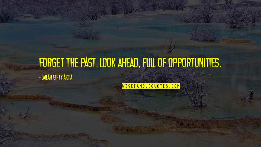 Fortunam Quotes By Lailah Gifty Akita: Forget the past. Look ahead, full of opportunities.