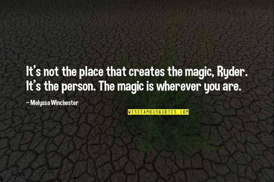 Fortunam Quotes By Melyssa Winchester: It's not the place that creates the magic,