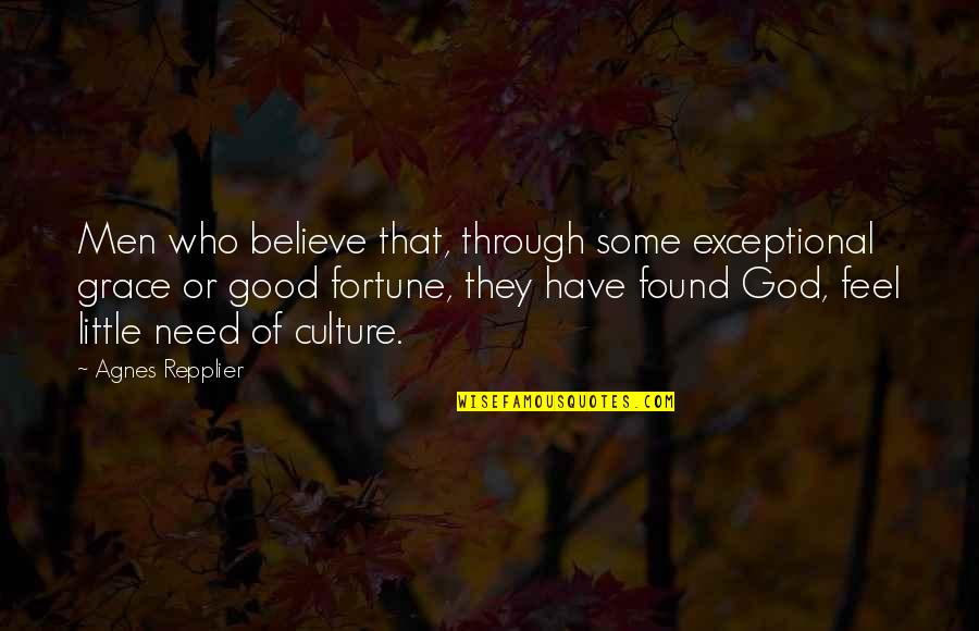 Fortune Quotes By Agnes Repplier: Men who believe that, through some exceptional grace
