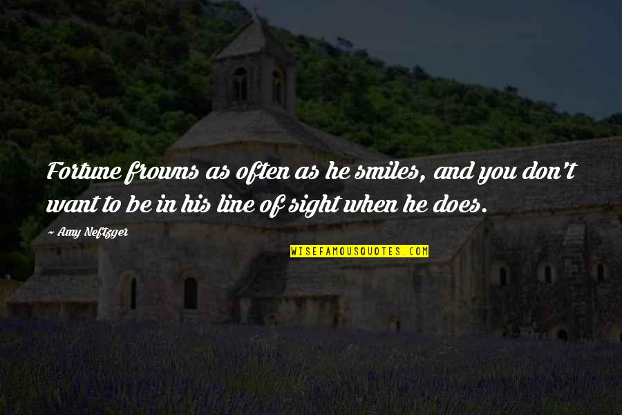 Fortune Quotes By Amy Neftzger: Fortune frowns as often as he smiles, and