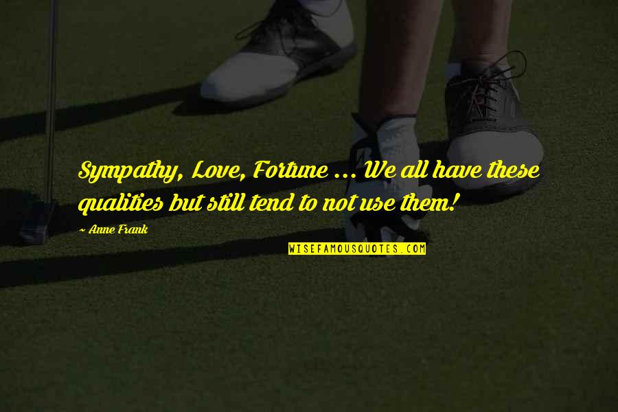 Fortune Quotes By Anne Frank: Sympathy, Love, Fortune ... We all have these