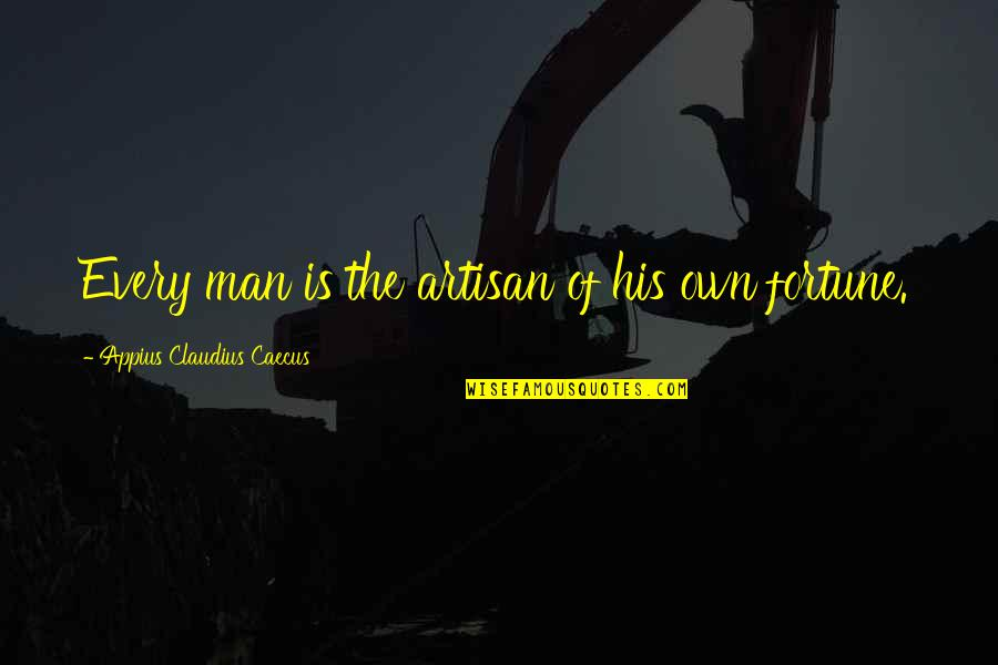 Fortune Quotes By Appius Claudius Caecus: Every man is the artisan of his own