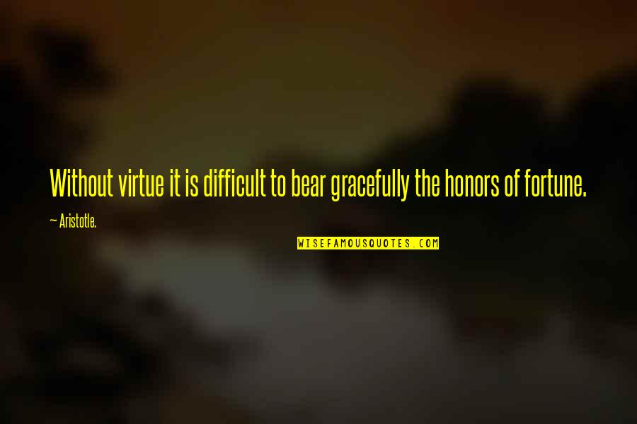 Fortune Quotes By Aristotle.: Without virtue it is difficult to bear gracefully