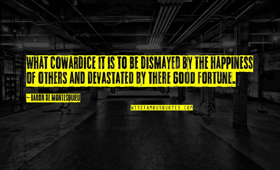 Fortune Quotes By Baron De Montesquieu: What cowardice it is to be dismayed by