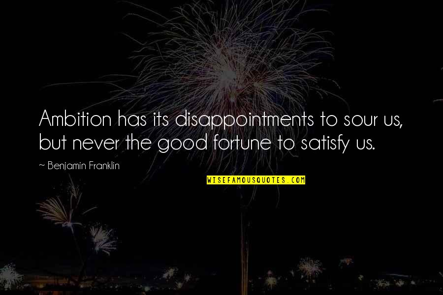 Fortune Quotes By Benjamin Franklin: Ambition has its disappointments to sour us, but