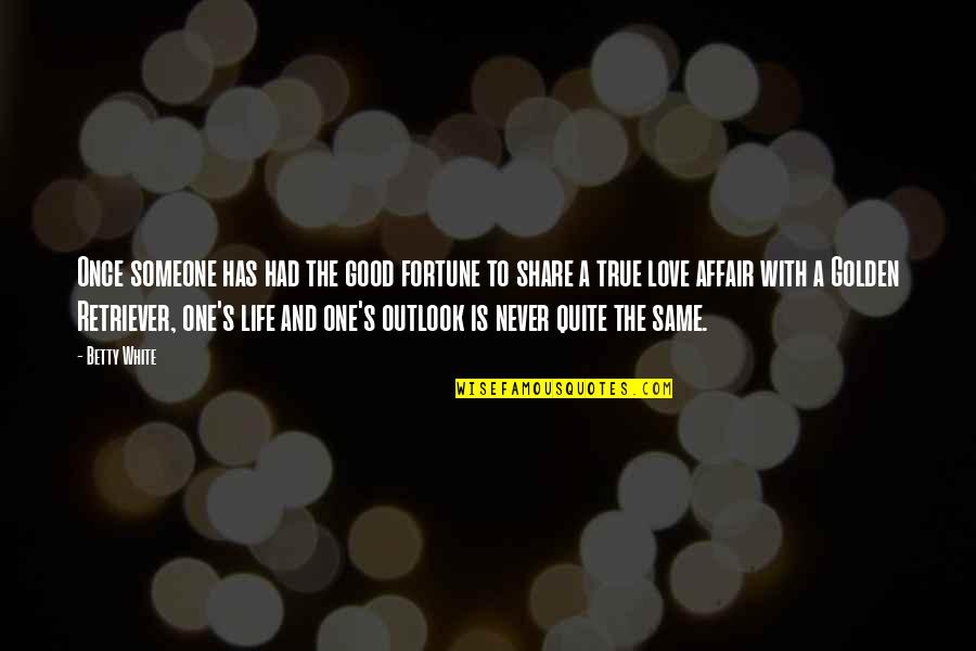 Fortune Quotes By Betty White: Once someone has had the good fortune to