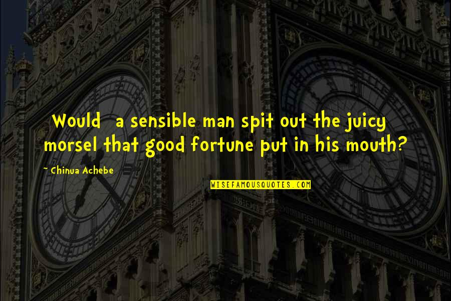 Fortune Quotes By Chinua Achebe: [Would] a sensible man spit out the juicy