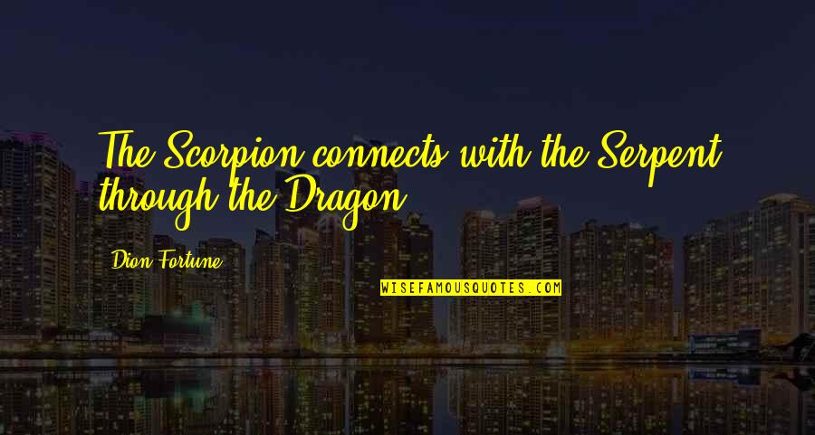 Fortune Quotes By Dion Fortune: The Scorpion connects with the Serpent through the