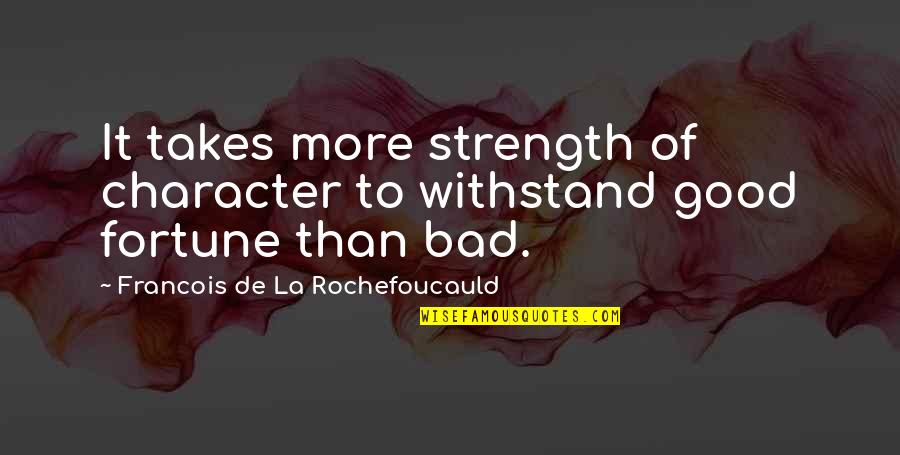 Fortune Quotes By Francois De La Rochefoucauld: It takes more strength of character to withstand
