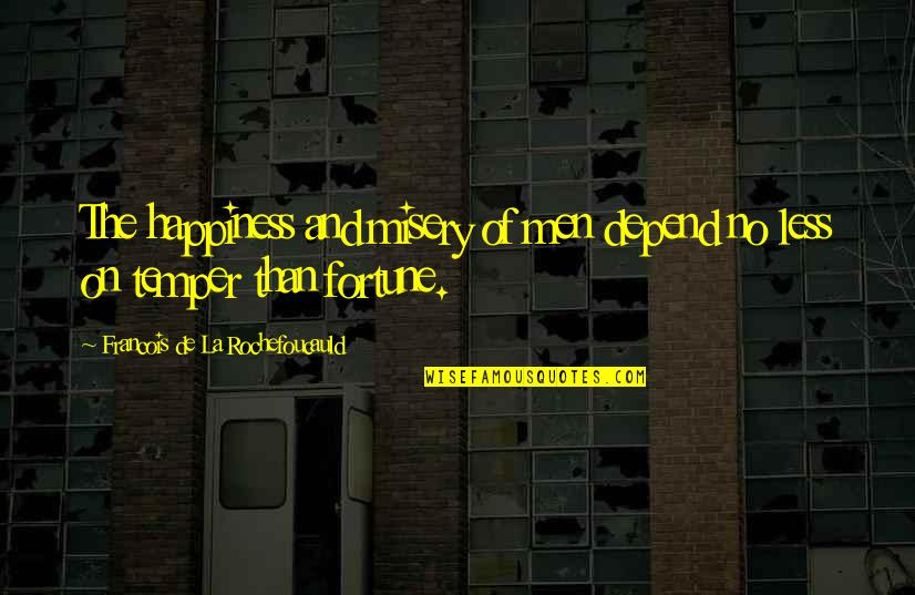Fortune Quotes By Francois De La Rochefoucauld: The happiness and misery of men depend no