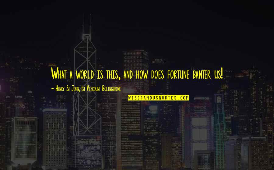 Fortune Quotes By Henry St John, 1st Viscount Bolingbroke: What a world is this, and how does