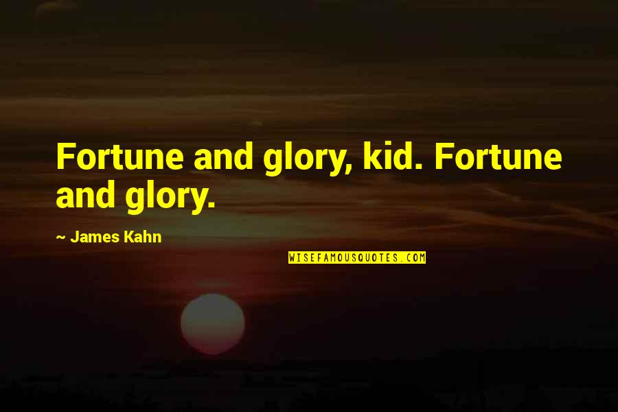 Fortune Quotes By James Kahn: Fortune and glory, kid. Fortune and glory.