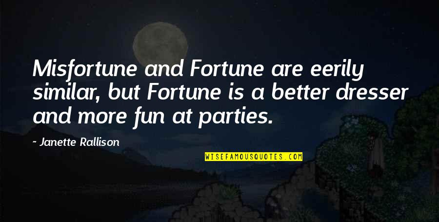 Fortune Quotes By Janette Rallison: Misfortune and Fortune are eerily similar, but Fortune